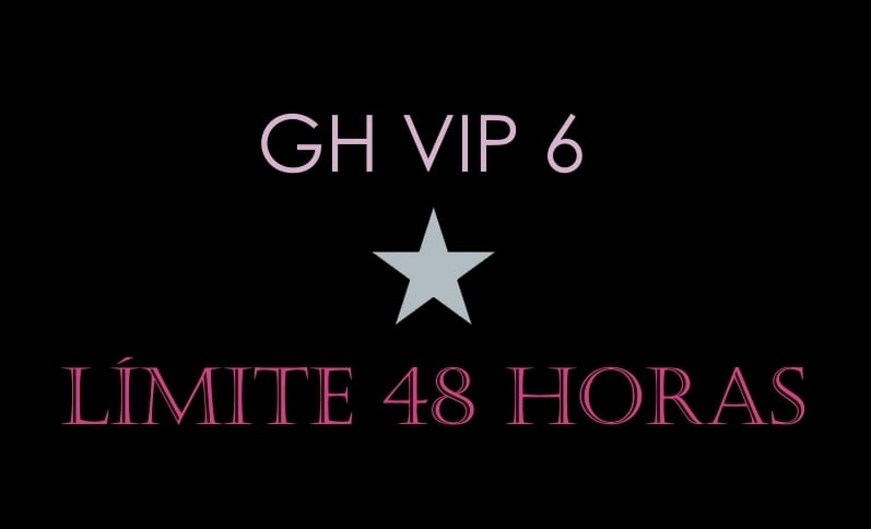 LIMITE 48 HORAS GH VIP 6