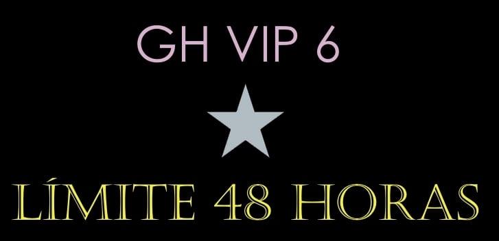 LIMITE 48 HORAS GH VIP 6 13 de noviembre