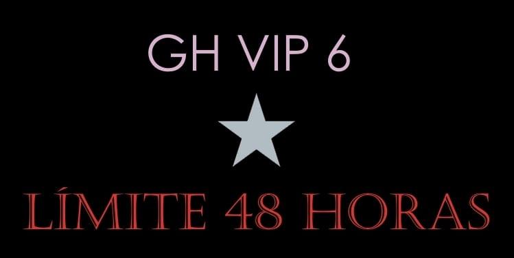 LIMITE 48 HORAS GH VIP 6 20 de noviembre