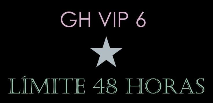 LIMITE 48 HORAS GH VIP 6 27 noviembre