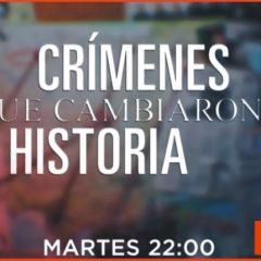 Crímenes que cambiaron la historia, en Mega
