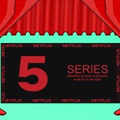 Cinco series españolas que llegarán a Netflix en 2020