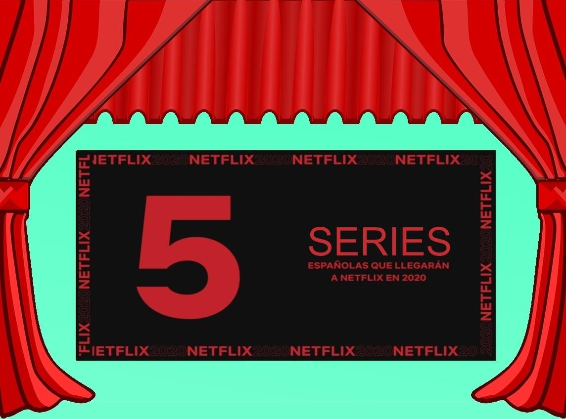 5 series españolas que llegarán a Netflix en 2020