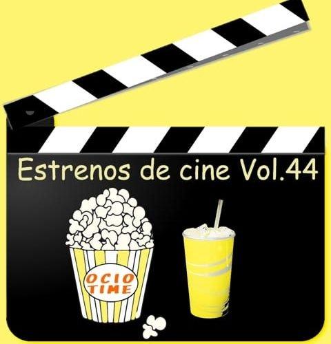 Estrenos de cine Vol.44